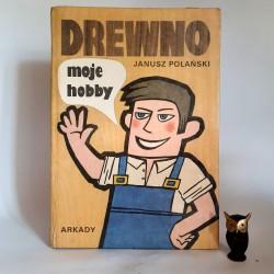 """Polański J. Drewno Moje hobby"""" Warszawa 1988"""