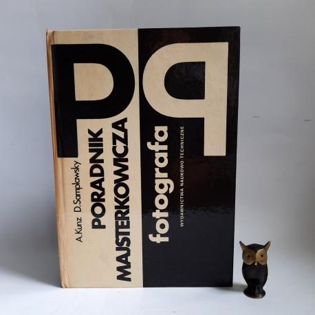 """Kunz A. , Samplawsky D. """" Poradnik majsterkowicza - fotografia"""" Warszawa 1979"""