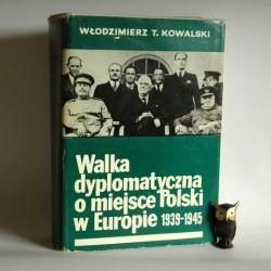 """Kowalski W.T."""" Walka dyplomatyczna o miejsce Polski w Europie 1939-1945"""" Warszawa 1979"""
