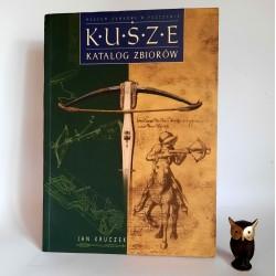 """Kruczek J. """" Kusze - katalog zbiorów """" Pszczyna 2002"""