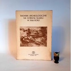"""Jamka R. """" Badania Archeologiczne na Górnym Śląsku w 1966 roku """" Katowice 1969"""