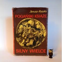 """Roszko J. """" Pogański Książę Silny Wielce """" Warszawa 1970"""