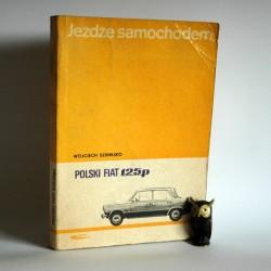 """Szenejko W. """" Jeżdżę samochodem Polski FIAT 125p."""" Warszawa 1972"""