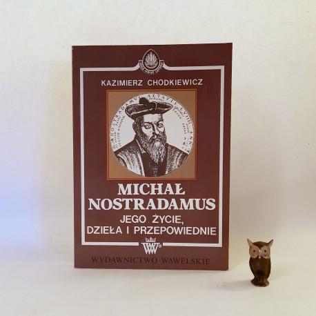 """Chodkiewicz K. """" Nostradamus -jego życie, dzieła i przepowiednie/Kraków ognisko sił tajemnych. """" reprint 1992"""