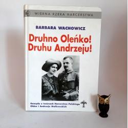 """Wachowicz B. """" Druhno Oleńko, Druhu Andrzeju !"""" Warszawa 1995 autograf"""