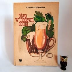 """Pokorska B. """"Piwo w naszym domu """" Warszawa 1987"""