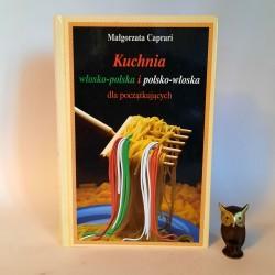 """Caprari M. """" Kuchnia włosko - polska i polsko - włoska dla początkujących """" Warszawa 2002"""