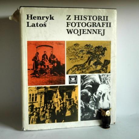 """Latoś H. """" Z Historii Fotografii Wojennej""""Warszawa 1985"""