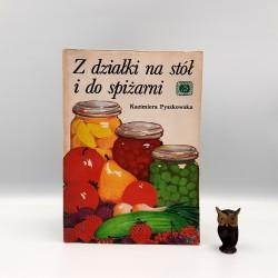 """Pyszkowska K. """" Z działki na stół i do spiżarni """" Warszawa 1987"""