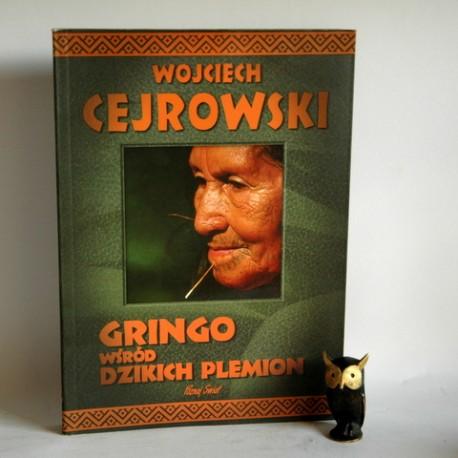 """Cejrowski W. """" Gringo wśród Dzikich Plemion"""" Poznań 2006"""