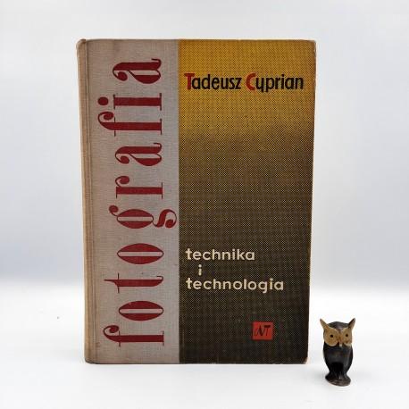 "Cyprian T. "" Fotografia - technika i technologia "" Warszawa 1962"
