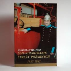 """Pilawski W.""""Umundurowanie Straży Pożarnych 1887-1982"""" Warszawa 1994"""