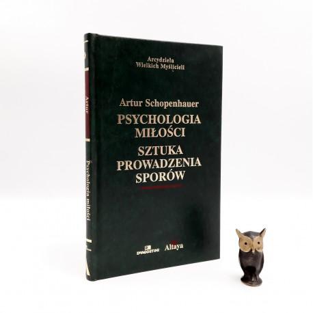 """Schopenhauer A. """" Psychologia miłości , sztuka prowadzenia sporów """" Warszawa 2003"""