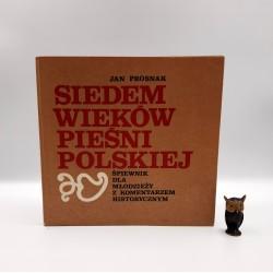 """Prosnak J. """" Siedem wieków pieśni Polskiej """" Warszawa 1979"""