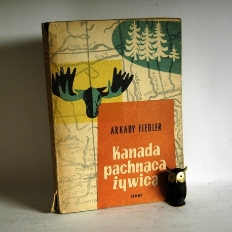 """Fiedler A. """" Kanada pachnąca żywicą"""" Warszawa 1955"""