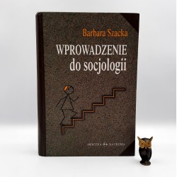 """Szacka B. """" Wprowadzenie do socjologii """" Warszawa 2003"""