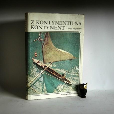 """Heyerdahl T."""" Z kontynentu na kontynent"""" Gdańsk 1983"""