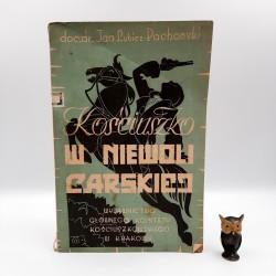 """Pachoński - Lubicz J. """" Kościuszko w niewoli carskiej """" Kraków 1947"""