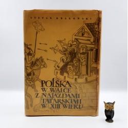 """Krakowski S. """" Polska w Walce z Najazdami Tatarskimi w XIII wieku """" Warszawa 1956"""