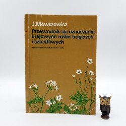 """Mowszowicz J."""" Przewodnik do oznaczania krajowych roślin trujących i szkodliwych """" Warszawa 1982"""