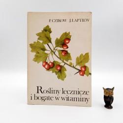 """Łaptiew J., Czikow P. """" Rośliny lecznicze i bogate w witaminy """" Warszawa 1988"""