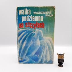 """Wnuk W. """" Walka podziemna na szczytach """" Warszawa 1980"""