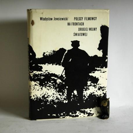 """Jewsiewicki W. """" Polscy Filmowcy na Frontach Drugiej Wojny Światowej"""" Warszawa 1972"""