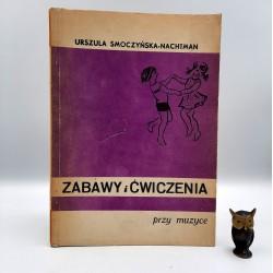 """Smoczyńska - NAchtman U. """" Zabawy i ćwiczenia przy muzyce """" Warszawa 1978"""