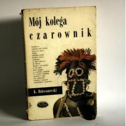"""Dziewanowski K. """" Mój kolega czarownik"""" Warszawa 1967"""