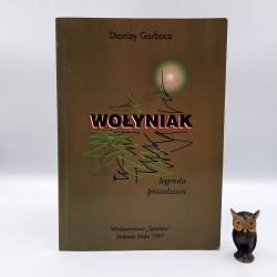 """Garbacz D. """" Wołyniak legęda prawdziwa """" Stalowa Wola 1997"""