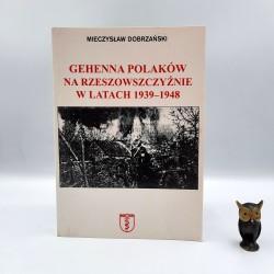 """Dobrzański M. """" Gehenna Polaków na Rzeszowszczyźnie w latach 1939 - 1948 """" Wrocław 2002"""