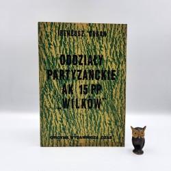 """Caban I. """" Oddziały partyzanckie AK 15PP WILKÓW """" Lublin 1994 - autograf"""