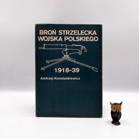 """Konstankiewicz A. """" Broń strzelecka Wojska Polskiego 1918 - 39 """" Warszawa 1986"""