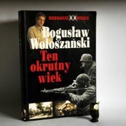 """Wołoszański B. """"Sensacje XX wieku - Ten okrutny wiek"""" Warszawa 1995"""