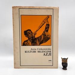 """Czekanowska A. """" Kultury Muzyczne Azji """" Warszawa 1981"""