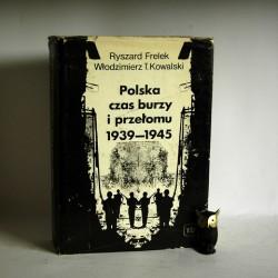"""Frelek R., Kowalski T.W."""" Polska czas burzy i przełomu 1939-1945"""" Warszawa 1980"""
