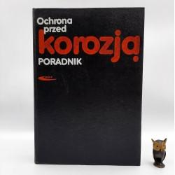 """Praca zbiorowa """" Ochrona przed korozją """" Warszawa 1986"""