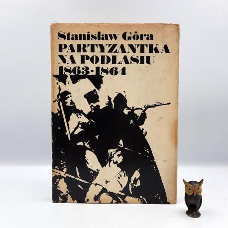 """Góra S. """" Partyzantka na Podlasiu 1863 -1864 """" Warszawa 1976"""