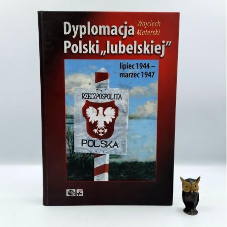 """Materski W. """" Dyplomacja Polski lubelskiej """" Warszawa 2007"""