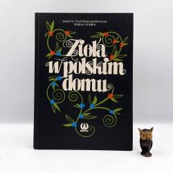 """Tyszyńska - Kownacka D. , Starek T. """" Zioła w polskim domu """" Warszawa 1988"""