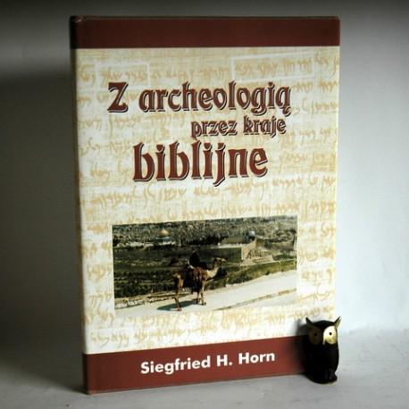 """Horn S.H. """" Z archeologią przez kraje biblijne"""" Warszawa 2000"""