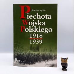 """Jagiełło Z. """" Piechota Wojska Polskiego 1918 - 1939 """" Warszawa 2007"""