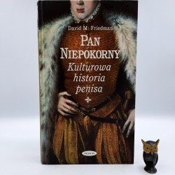 "Friedman "" Pan niepokorny - kulturowa historia penisa "" Warszawa 2003"