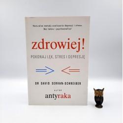 """Servan - Schreiber D. """" Zdrowiej - pokonaj lęk, stres i depresję """" Warszawa 2010"""
