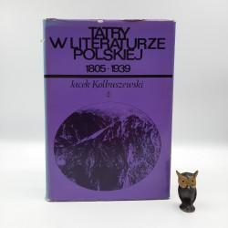 """Kolbuszewski J. """" Tatry w literaturze Polskiej 1805 - 1939 """" Kraków 1982"""