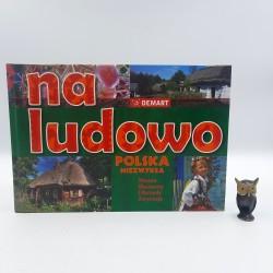 """Praca zbiorowa """" Polska niezwykła - NA LUDOWO """" Warszawa 2011"""
