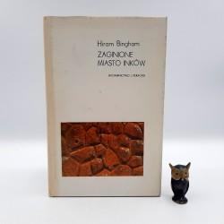 """Bingham H. """" Zaginione Miasto Inków """" Kraków 1982"""