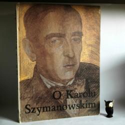 """Sierpiński Z. """" O Karolu Szymanowskim- Antologia"""" Warszawa 1983"""