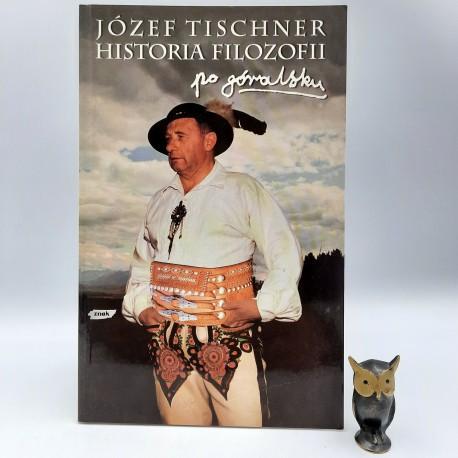 """Tischner J. """" Historia filozofii po góralsku """" Kraków 1997"""