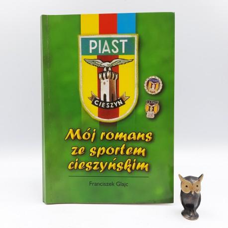 """Glajc F. """" Mój romans ze sportem cieszyńskim """" Cieszyn 1999"""